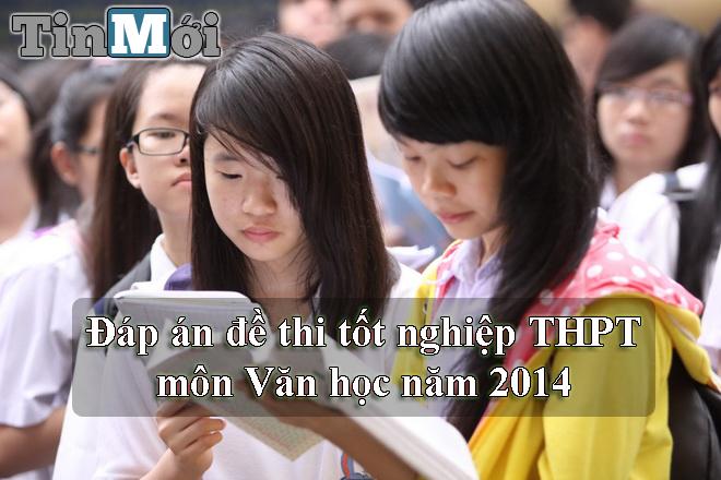 Đáp án đề thi tốt nghiệp THPT môn Ngữ Văn năm 2014 2