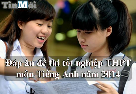 Đáp án đề thi tốt nghiệp THPT môn Tiếng Anh năm 2014 4