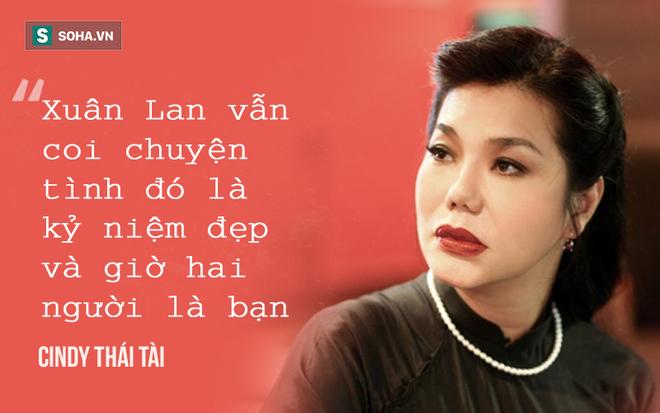 Cindy Thái Tài nói về mối tình 7 năm của Xuân Lan với ca sĩ gay: Lan ngây thơ, ngu ngơ lắm 2