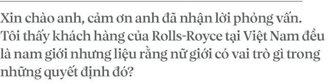 Chủ tịch Đoàn Hiếu Minh: Không có phụ nữ, chúng tôi không bán được xe Rolls-Royce tại Việt Nam 1