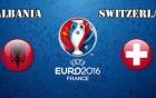 Link xem trực tiếp Albania vs Thụy Sĩ lúc 20h00 ngày 11/6