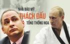 Nghi ngờ võ thuật của Putin, nhà báo Mỹ thách đấu Tổng thống Nga