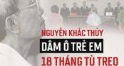 Toàn cảnh vụ Nguyễn Khắc Thủy 77 tuổi dâm ô trẻ em ở chung cư, được giảm án tù 3 năm thành án treo 18 tháng