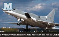 5 hệ thống vũ khí khủng Nga có thể bán cho Trung Quốc
