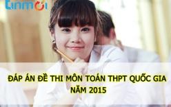 Đáp án đề thi THPT quốc gia môn Toán năm 2015 mới nhất