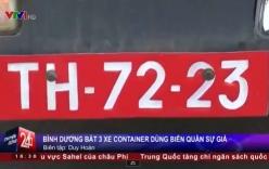 Bắt 3 xe container mang biển quân sự giả ở Bình Dương
