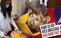 Đài Loan: Kinh dị với kiểu massage thư giãn bằng... dao băm thịt