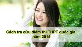 Cách tra cứu điểm thi THPT quốc gia 2015 nhanh và chính xác nhất