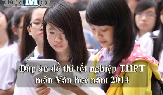 Đáp án đề thi tốt nghiệp THPT môn Ngữ Văn năm 2014
