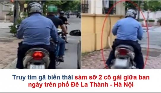 Dân mạng truy tìm gã 'hộ pháp' sàm sỡ 2 cô gái giữa ban ngày trên phố Đê La Thành