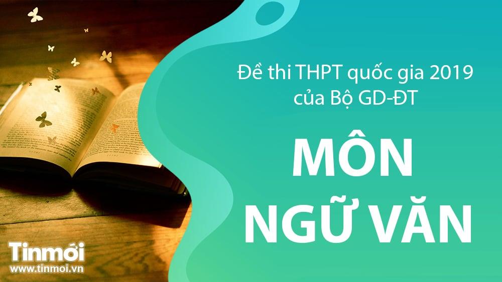 Đề thi môn Ngữ Văn tốt nghiệp THPT Quốc gia 2019 - Tin Mới cập nhật 2